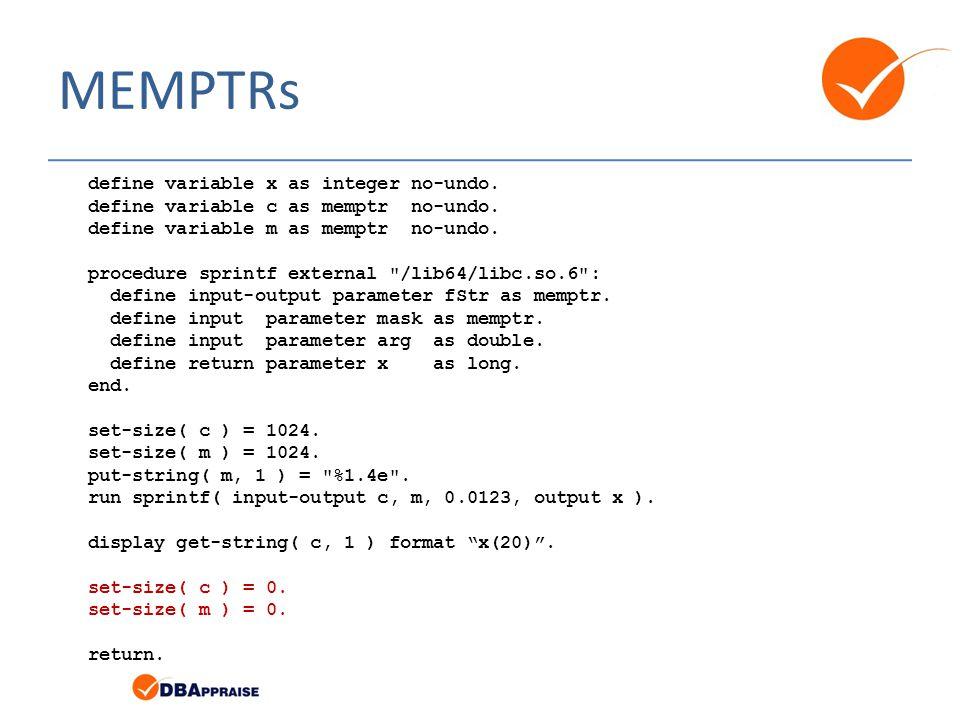 MEMPTRs define variable x as integer no-undo. define variable c as memptr no-undo.