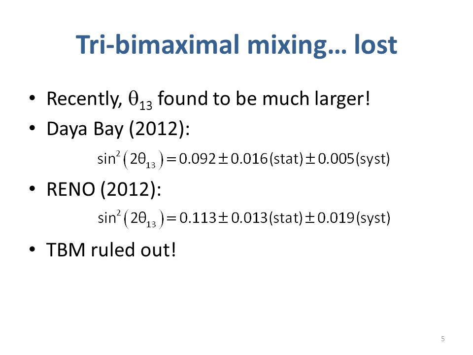 Tri-bimaximal mixing… lost Recently,  13 found to be much larger.