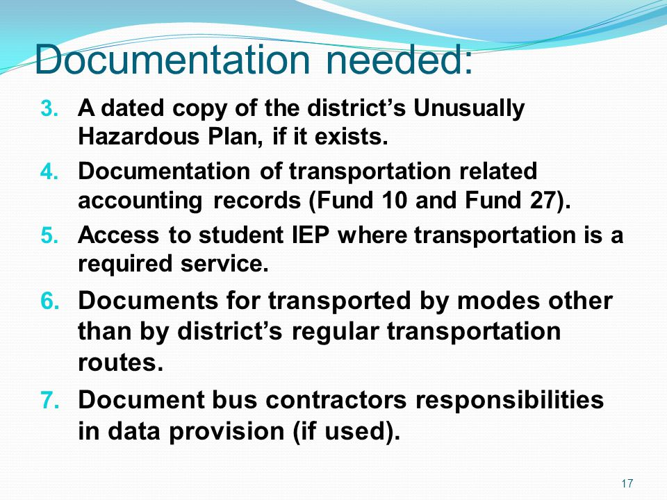 Documentation needed: 3. A dated copy of the district's Unusually Hazardous Plan, if it exists. 4. Documentation of transportation related accounting