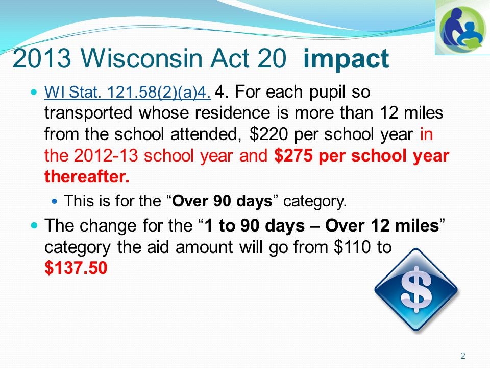 2013 Wisconsin Act 20 impact WI Stat. 121.58(2)(a)4. 4. For each pupil so transported whose residence is more than 12 miles from the school attended,