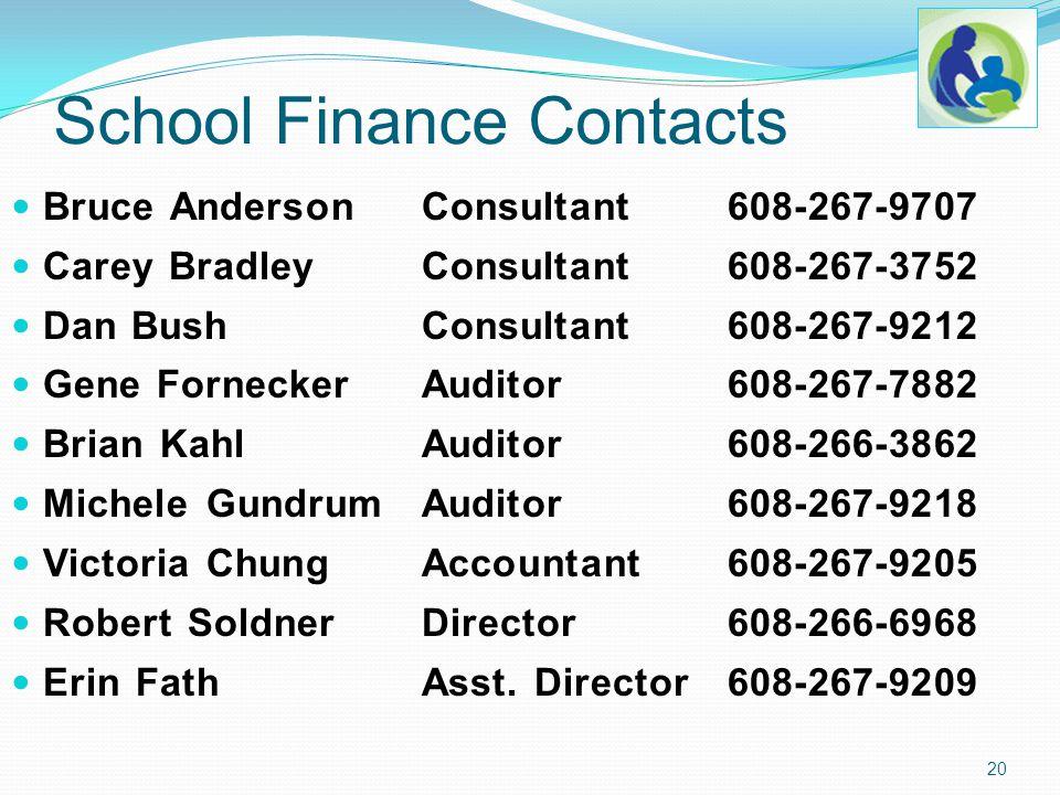 School Finance Contacts Bruce AndersonConsultant608-267-9707 Carey BradleyConsultant 608-267-3752 Dan BushConsultant608-267-9212 Gene ForneckerAuditor608-267-7882 Brian Kahl Auditor608-266-3862 Michele GundrumAuditor608-267-9218 Victoria ChungAccountant608-267-9205 Robert SoldnerDirector608-266-6968 Erin Fath Asst.