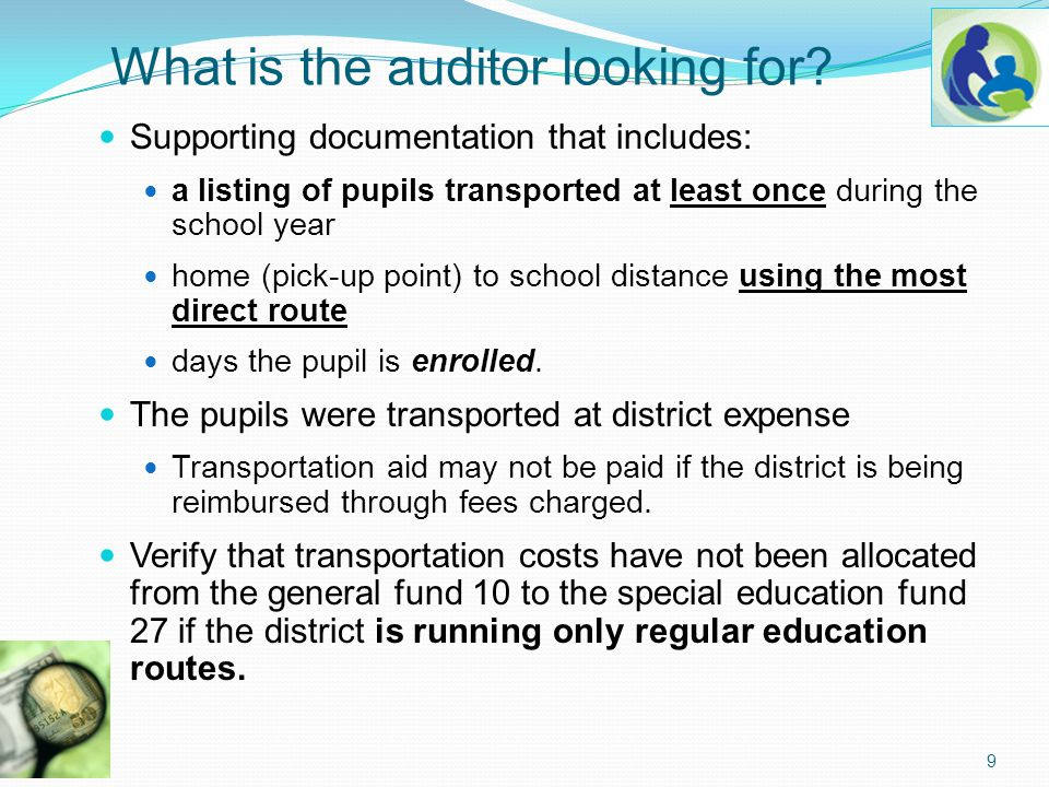 What is the auditor looking for? Supporting documentation that includes: a listing of pupils transported at least once during the school year home (pi