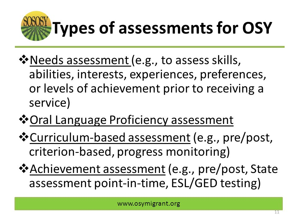 Types of assessments for OSY  Needs assessment (e.g., to assess skills, abilities, interests, experiences, preferences, or levels of achievement prio