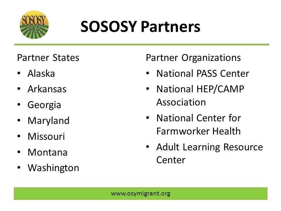SOSOSY Partners Partner States Alaska Arkansas Georgia Maryland Missouri Montana Washington Partner Organizations National PASS Center National HEP/CAMP Association National Center for Farmworker Health Adult Learning Resource Center www.osymigrant.org