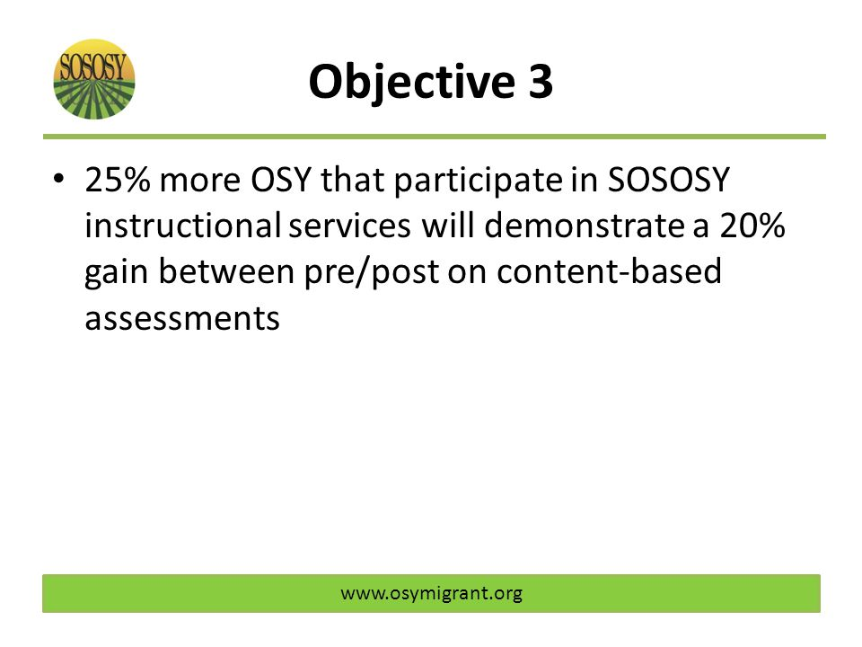 Objective 3 25% more OSY that participate in SOSOSY instructional services will demonstrate a 20% gain between pre/post on content-based assessments w