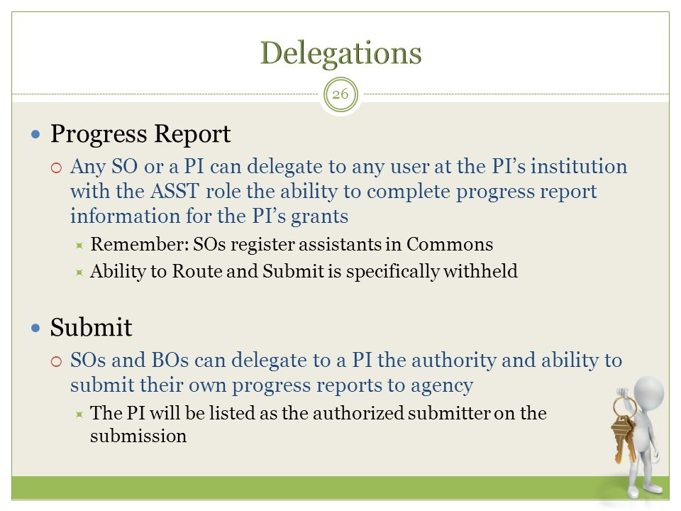 Progress Report  Any SO or a PI can delegate to any user at the PI's institution with the ASST role the ability to complete progress report informati