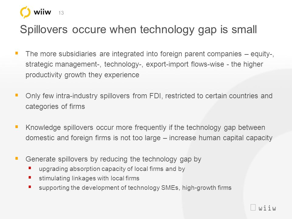  wiiw 13 Spillovers occure when technology gap is small  The more subsidiaries are integrated into foreign parent companies – equity-, strategic ma