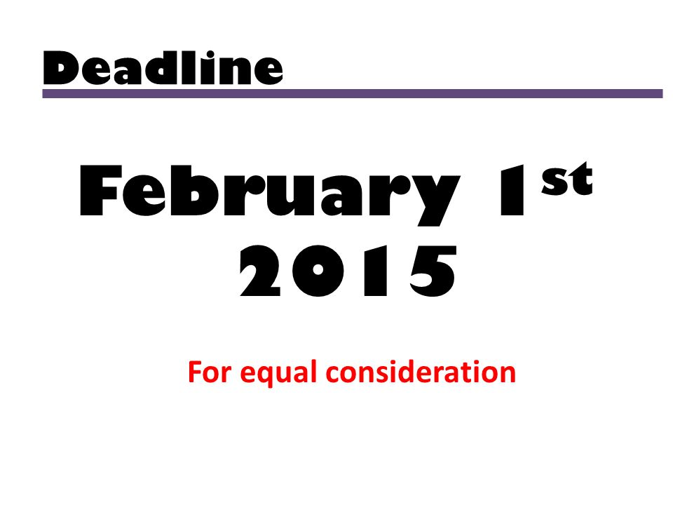 Deadline February 1 st 2015 For equal consideration