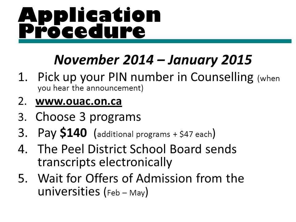 Application Procedure November 2014 – January 2015 1.Pick up your PIN number in Counselling (when you hear the announcement) 2. www.ouac.on.ca 3. Choo