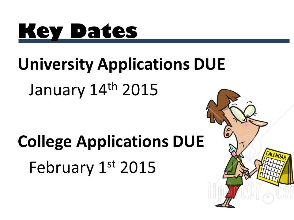 University Applications DUE January 14 th 2015 College Applications DUE February 1 st 2015 Key Dates