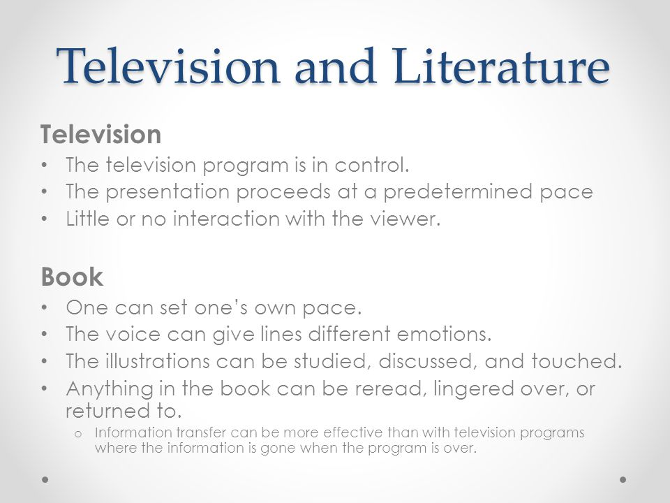 Television and Literature Television The television program is in control. The presentation proceeds at a predetermined pace Little or no interaction