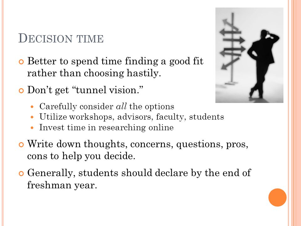 D ECISION TIME Better to spend time finding a good fit rather than choosing hastily.