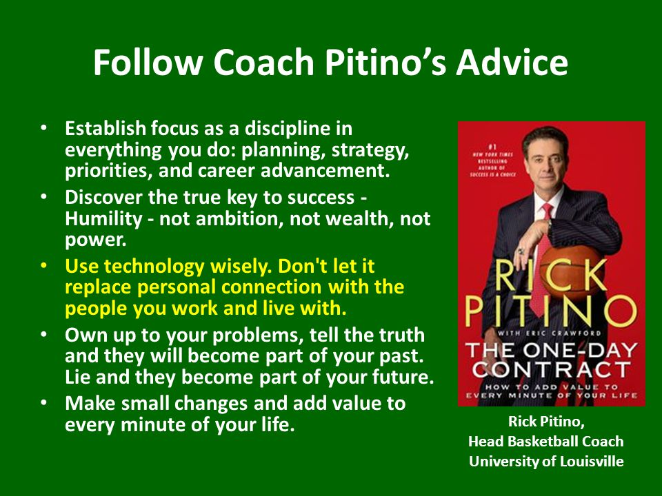 Follow Coach Pitino's Advice Establish focus as a discipline in everything you do: planning, strategy, priorities, and career advancement.
