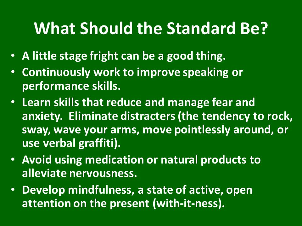 What Should the Standard Be. A little stage fright can be a good thing.