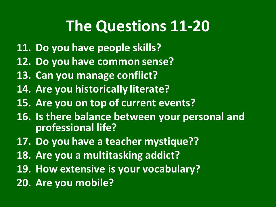 The Questions 11-20 11.Do you have people skills. 12.Do you have common sense.