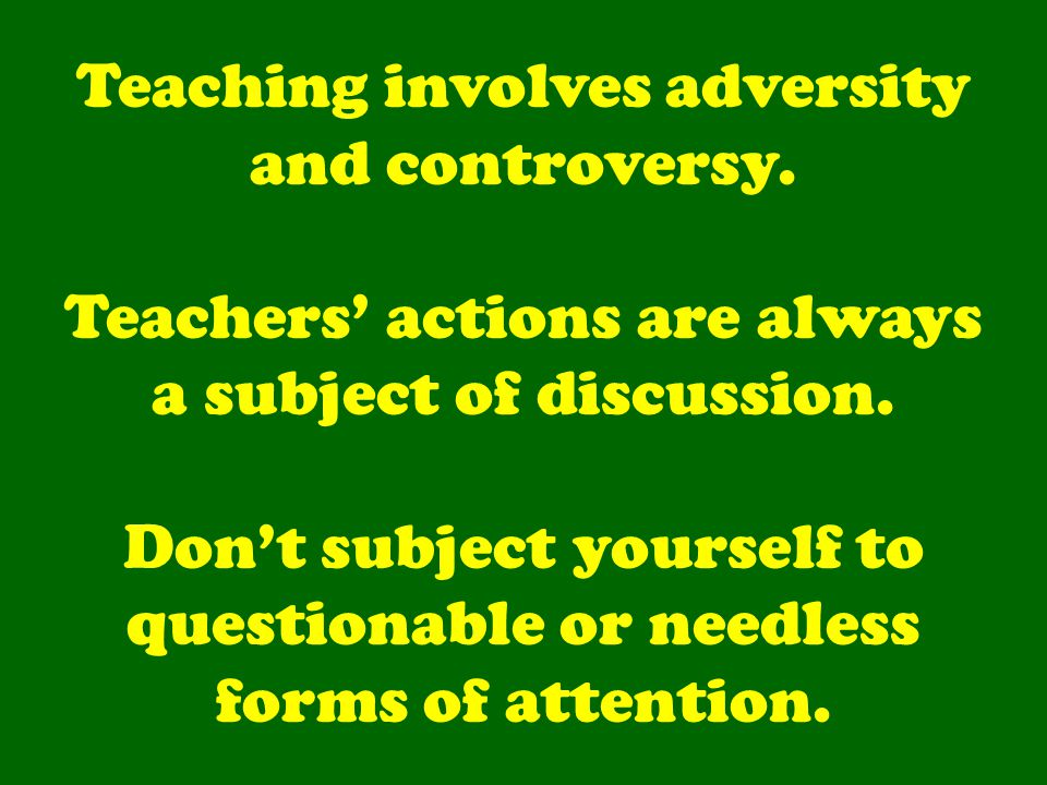 Teaching involves adversity and controversy. Teachers' actions are always a subject of discussion.