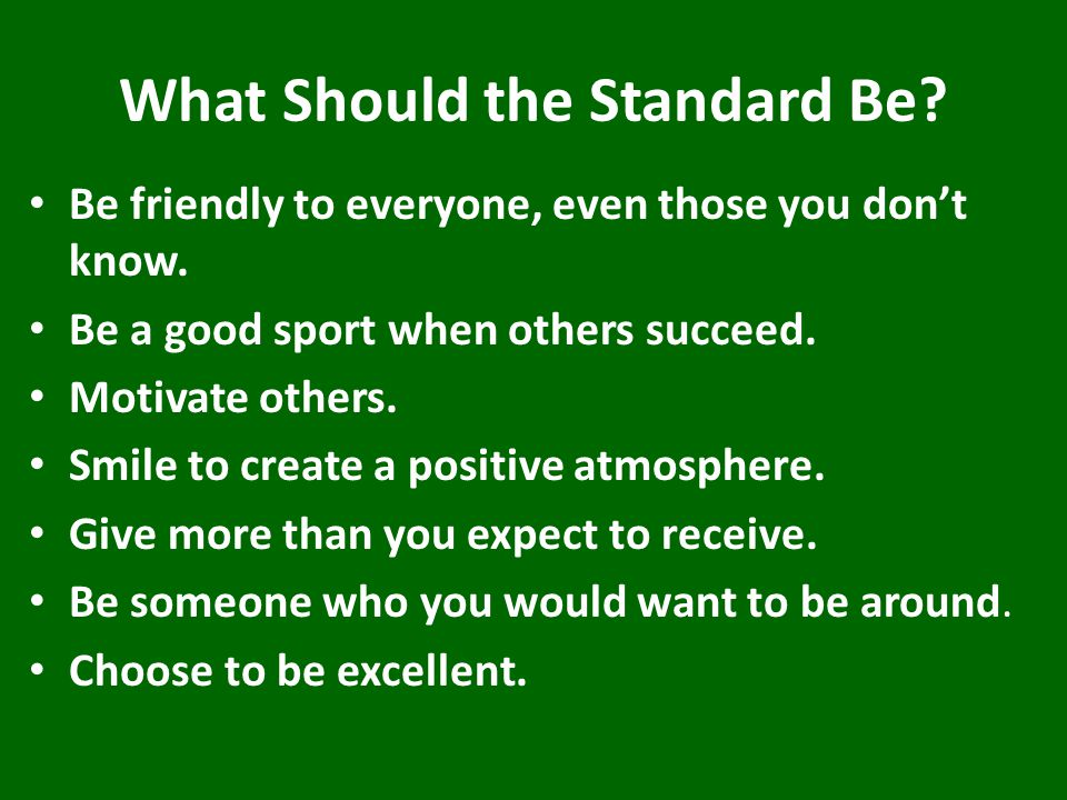 What Should the Standard Be. Be friendly to everyone, even those you don't know.