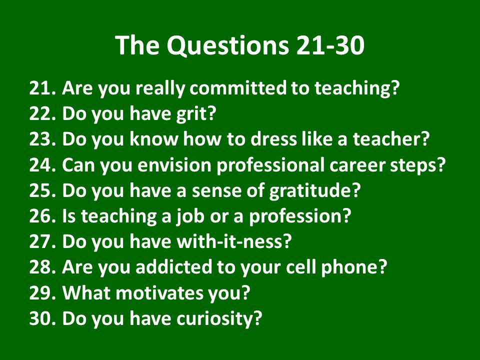 The Questions 21-30 21.Are you really committed to teaching.