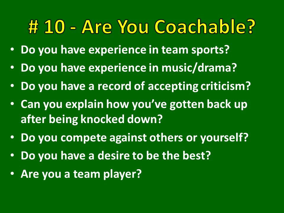 Do you have experience in team sports. Do you have experience in music/drama.