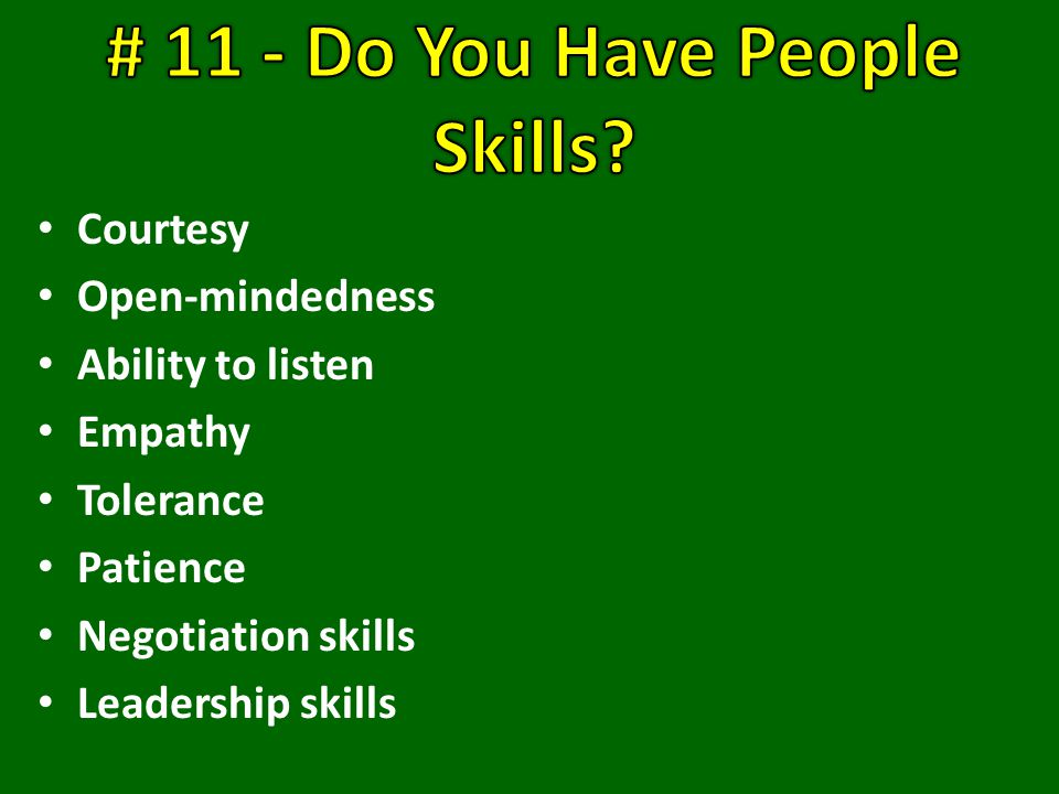 Courtesy Open-mindedness Ability to listen Empathy Tolerance Patience Negotiation skills Leadership skills