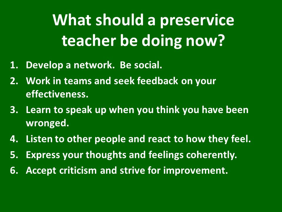 What should a preservice teacher be doing now. 1.Develop a network.