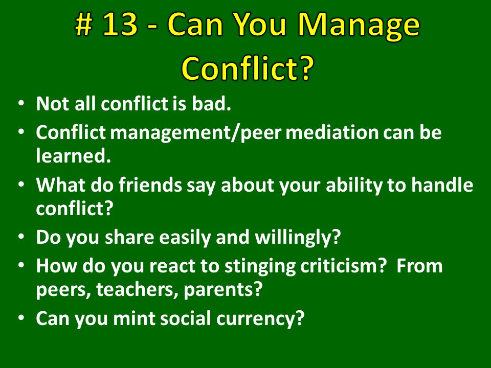 Not all conflict is bad. Conflict management/peer mediation can be learned.