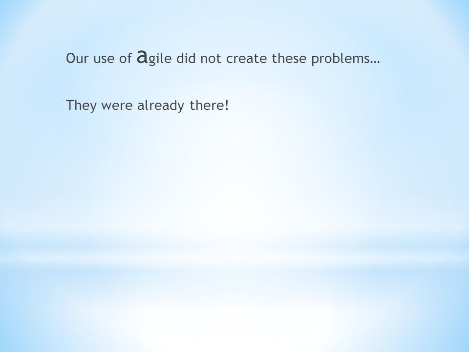 Our use of a gile did not create these problems… They were already there!