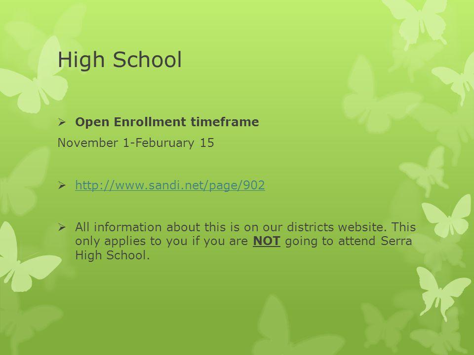 High School  Open Enrollment timeframe November 1-Feburuary 15  http://www.sandi.net/page/902 http://www.sandi.net/page/902  All information about