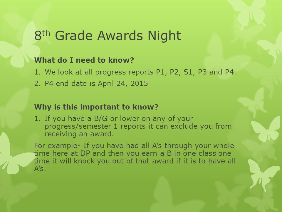 8 th Grade Awards Night What do I need to know? 1.We look at all progress reports P1, P2, S1, P3 and P4. 2.P4 end date is April 24, 2015 Why is this i