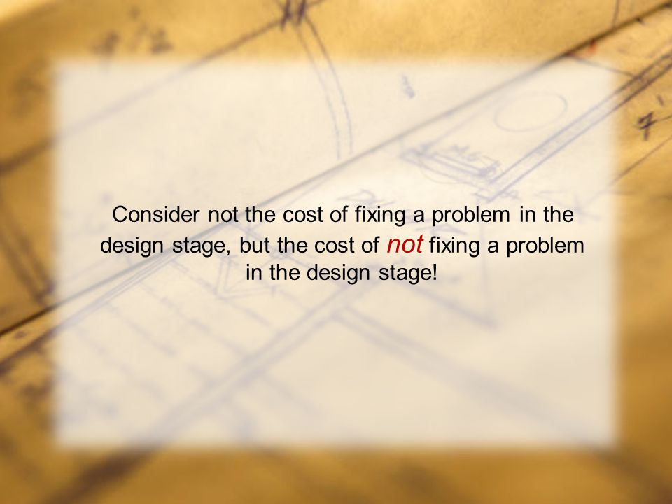 www.dmp.wa.gov.au/ResourcesSafety Consider not the cost of fixing a problem in the design stage, but the cost of not fixing a problem in the design stage!
