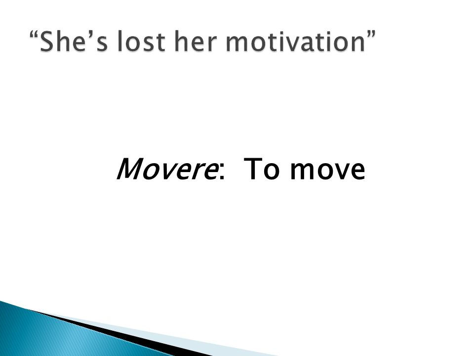 Movere: To move