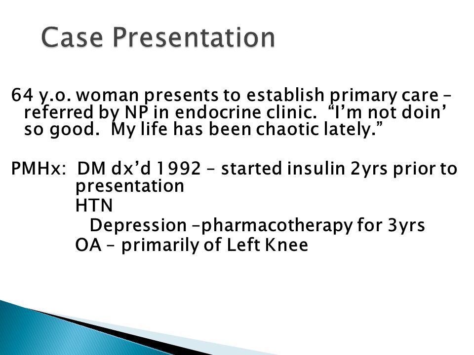 Medication: Lisinopril, HCTZ, Metformin, Glipizide, Basal/Bolus(fixed) insulin, ASA, Citalopram, Simvastatin, occasional Tylenol #3 SHx: Married – lives with husband.