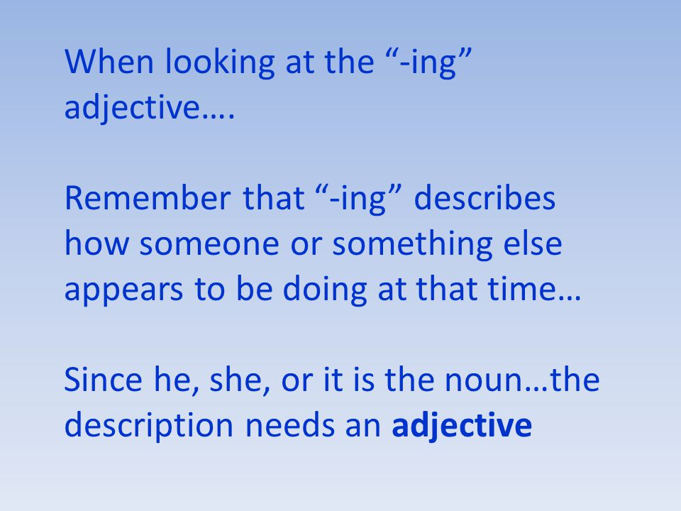 When looking at the -ing adjective….