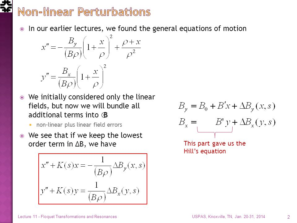 In our earlier lectures, we found the general equations of motion  We initially considered only the linear fields, but now we will bundle all additional terms into Δ B  non-linear plus linear field errors  We see that if we keep the lowest order term in ΔB, we have USPAS, Knoxville, TN, Jan.