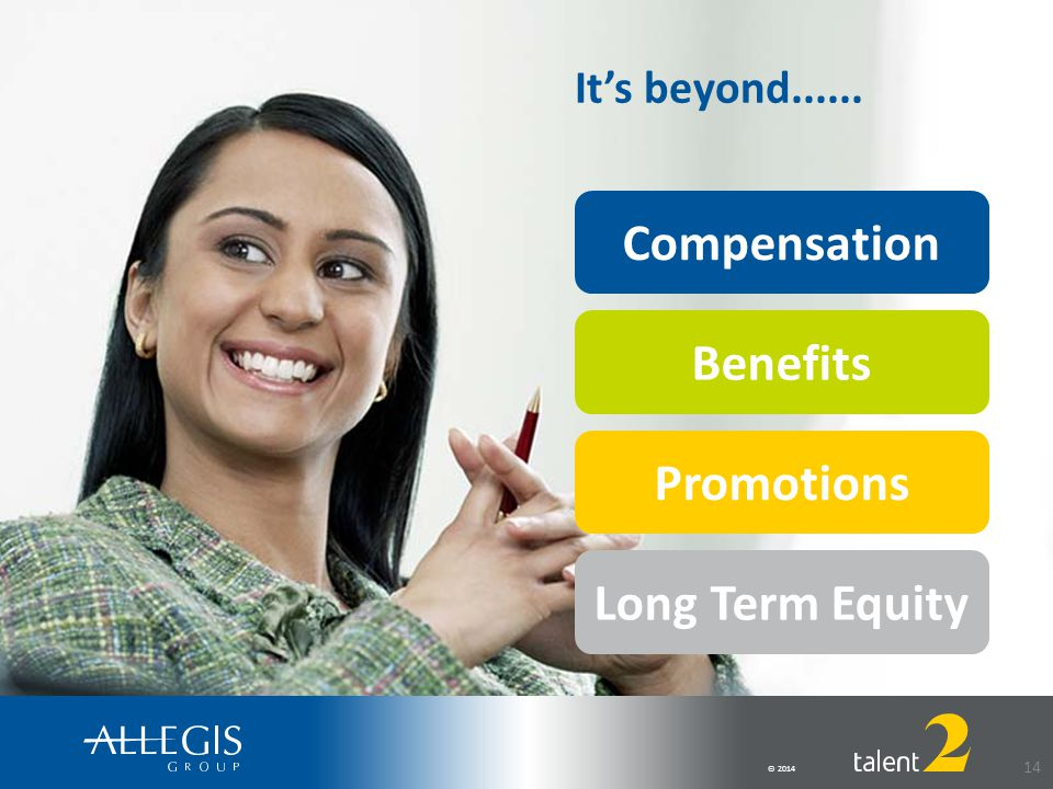 © 2014 14 It's beyond...... Benefits Promotions Compensation Long Term Equity