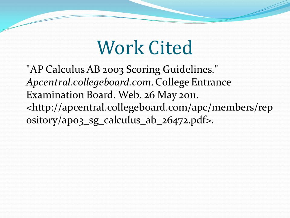 Work Cited AP Calculus AB 2003 Scoring Guidelines. Apcentral.collegeboard.com.