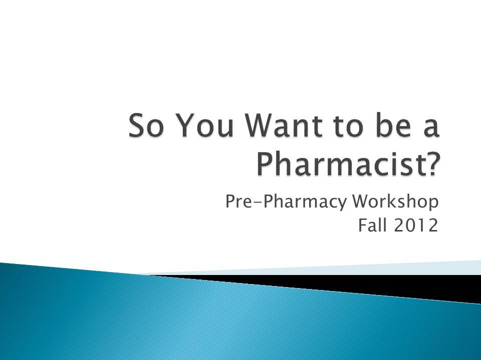 Pre-Pharmacy Workshop Fall 2012