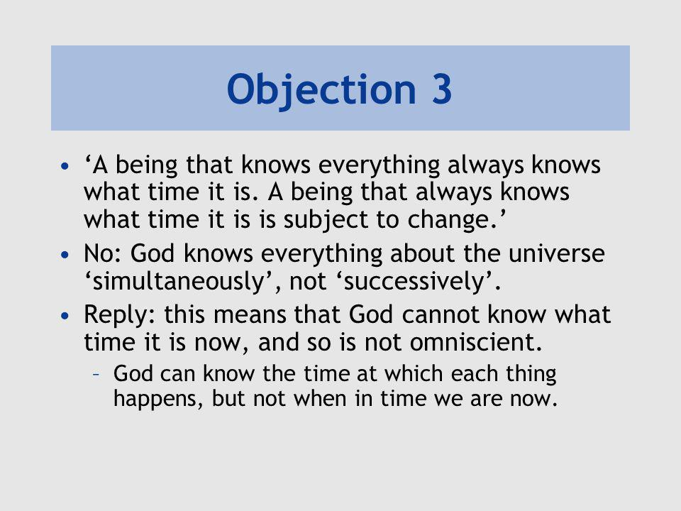 Objection 3 'A being that knows everything always knows what time it is.