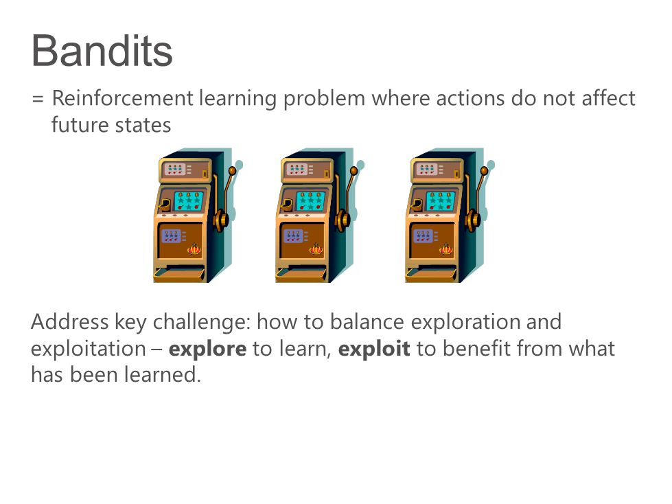 Address key challenge: how to balance exploration and exploitation – explore to learn, exploit to benefit from what has been learned. = Reinforcement