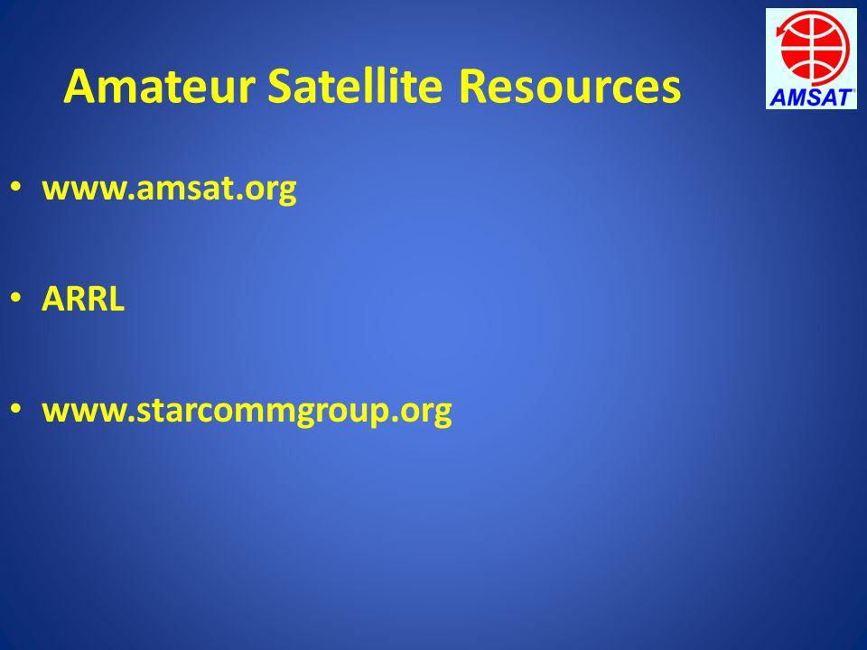 Amateur Satellite Resources www.amsat.org ARRL www.starcommgroup.org