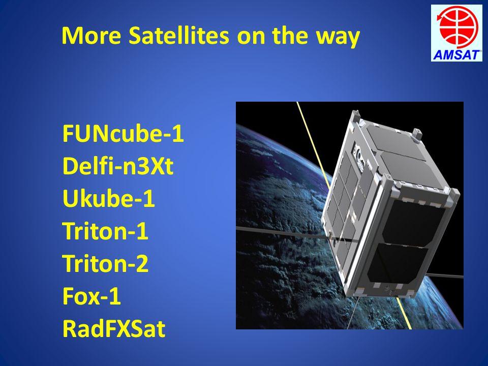 More Satellites on the way FUNcube-1 Delfi-n3Xt Ukube-1 Triton-1 Triton-2 Fox-1 RadFXSat