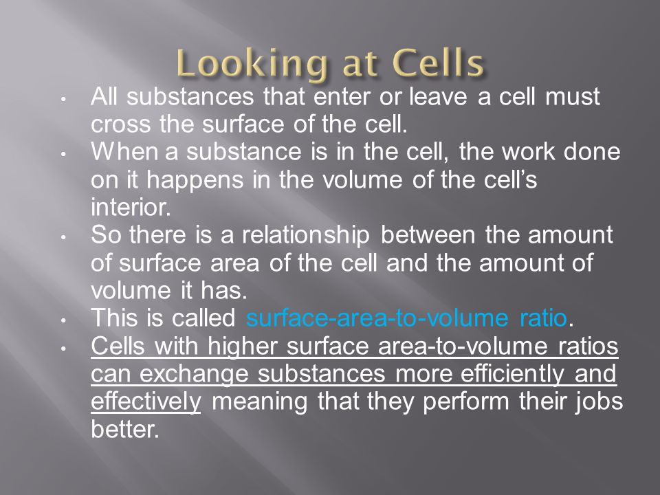 All substances that enter or leave a cell must cross the surface of the cell. When a substance is in the cell, the work done on it happens in the volu