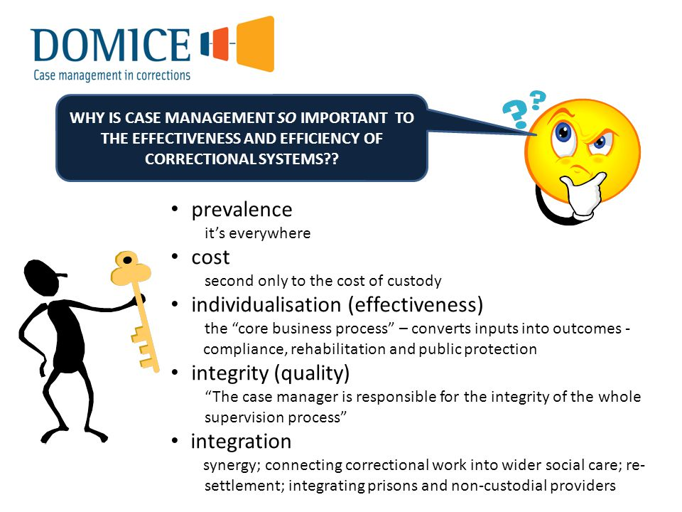 WHY IS CASE MANAGEMENT SO IMPORTANT TO THE EFFECTIVENESS AND EFFICIENCY OF CORRECTIONAL SYSTEMS .
