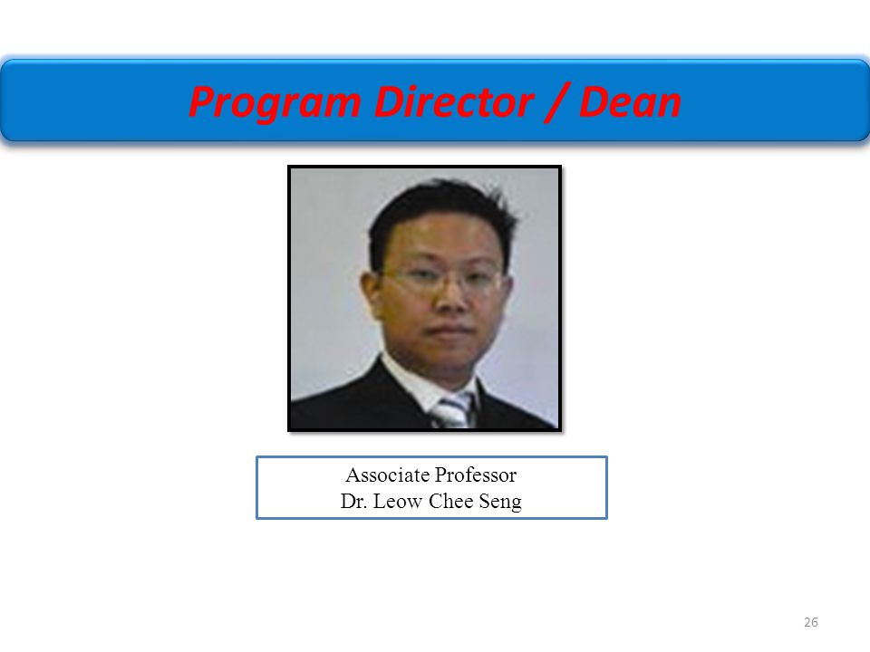 26 Associate Professor Dr. Leow Chee Seng Program Director / Dean