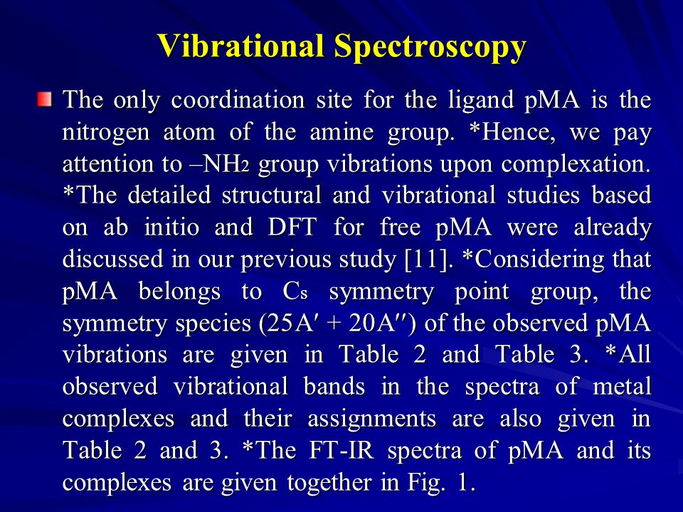 Vibrational Spectroscopy The only coordination site for the ligand pMA is the nitrogen atom of the amine group.