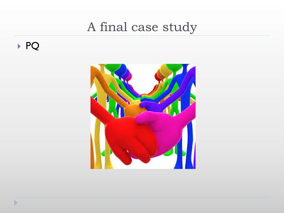 A final case study  PQ