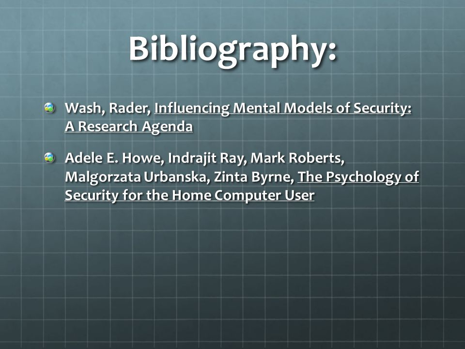 Bibliography: Wash, Rader, Influencing Mental Models of Security: A Research Agenda Adele E.