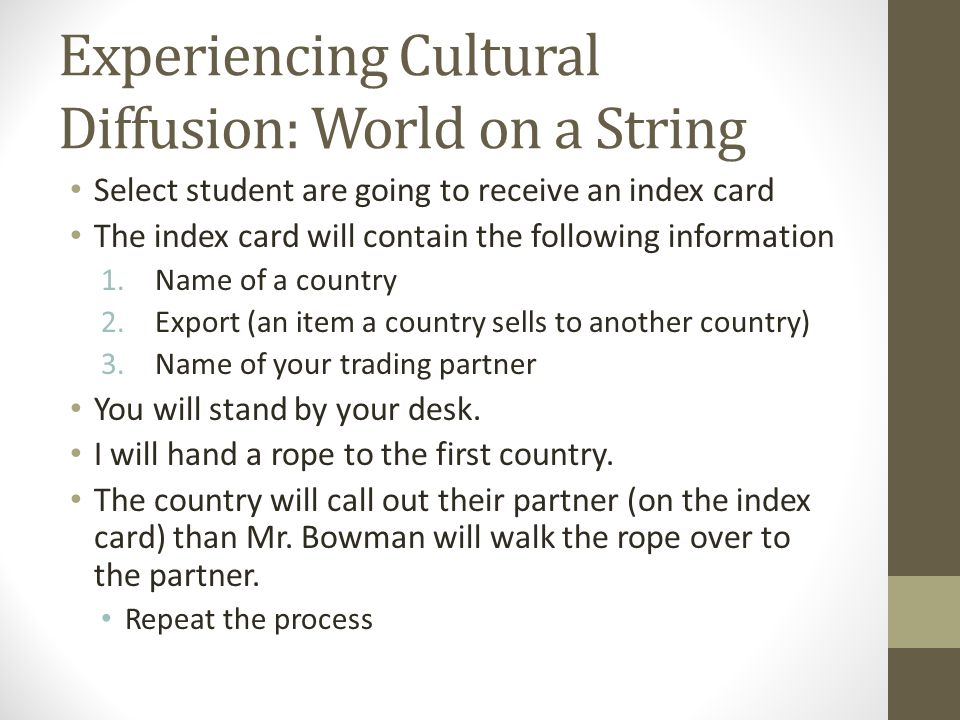 Experiencing Cultural Diffusion: World on a String Select student are going to receive an index card The index card will contain the following informa