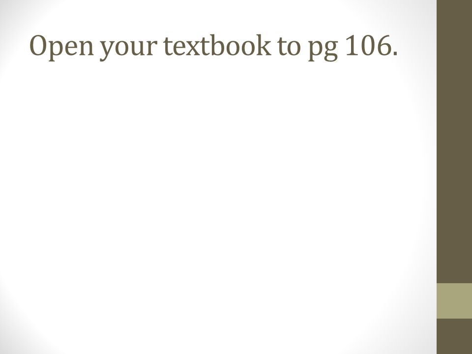 Open your textbook to pg 106.