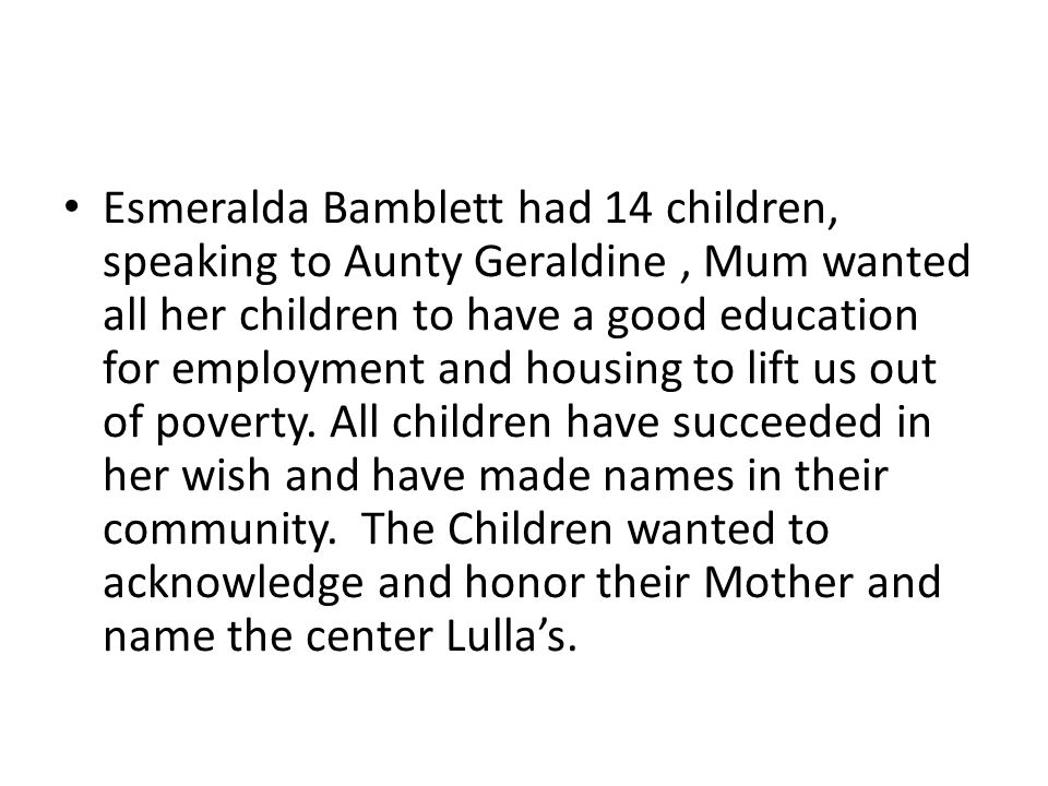 Esmeralda Bamblett had 14 children, speaking to Aunty Geraldine, Mum wanted all her children to have a good education for employment and housing to li